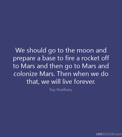 We should go to the moon and 
