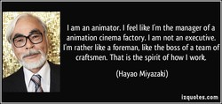 I am an animator. I feel like I'm the manager of a 