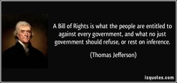 A Bill of Rights is what the people are entitled to 