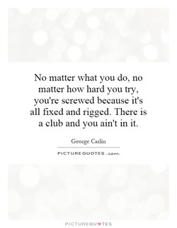 No matter what you do, no 