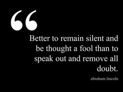 Better to remain silent and 