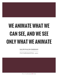 WE ANIMATE WHAT WE 