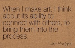 When I make art, I think 