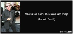 What is too much? There is no such thing! 