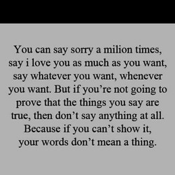 You can say sorry a milion times, 