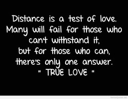 Distance is a test OG love. Many will Gail Gor those who cant withstand it, but Gor those who can, heres only one answer. TRUE LOVE