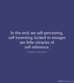 In the end, we self-perceiving, 