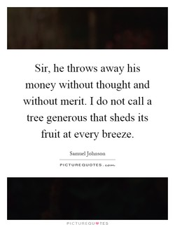 Sir, he throws away his 
