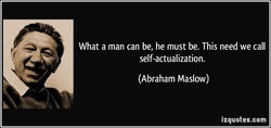 What a man can be, he must be. This need we call 