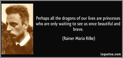 Perhaps all the dragons of our lives are princesses 