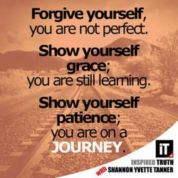 Forgive you:setf, you are not perfed. Show yourself grace; you are still leaming. Show yourself patience; ou are on INSPIRED TRUTH SHANNON WETTE TANNER