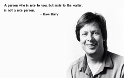 A person who is nice to you, but rude to the waiter, 
