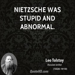 NIETZSCHE WAS STUPID AND ABNORMAL. Leo Tolstoy Russian writer (1828-1910) QuoteHD.com