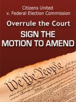 Citizens United v. Federal Election Commission Overrule the Court SIGN THE MOTION TO AMEND