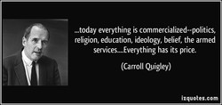 ...today everything is commercialized--politics, 