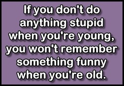 anything stupid 