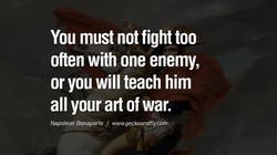 You must not fight too 