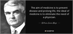 The aim of medicine is to prevent 