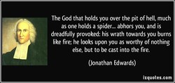 The God that holds you over the pit of hell, much 