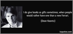 I do give books as gifts sometimes, when people 