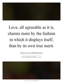 Love, all agreeable as it is, 