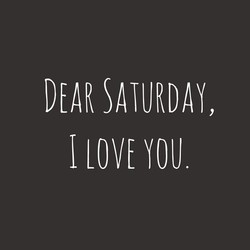 DEAR SATURDAY,