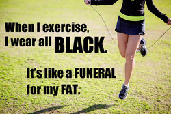 When I exercise, 