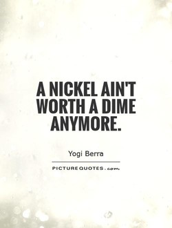 A NICKEL AIN'T 