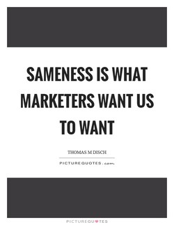 SAMENESS IS WHAT 