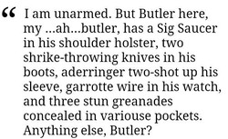I am unarmed. But Butler here, 