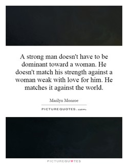 A strong man doesn't have to be 
