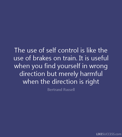 The use of self control is like the 