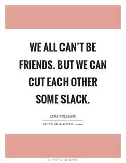 WE ALL CAN'T BE 