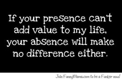 If your presence can't 
