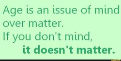 Age is an issue of mind 