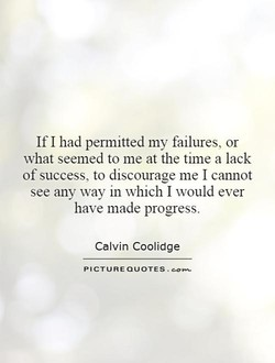 If I had permitted my failures, or 