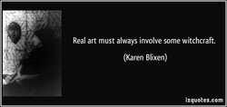 Real art must always involve some witchcraft. 