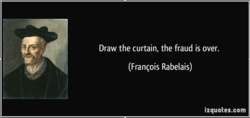 Draw the curtain, the fraud is over. 