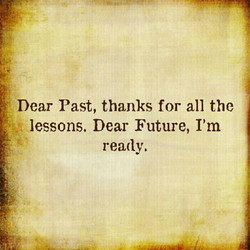 Dear Past, thanks for all the 