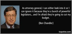 As attorney general I can either look into it or I 