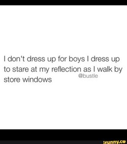 I don't dress up for boys I dress up 