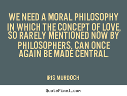 WE NEED A MORAL PHILOSOPHY 
