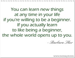 You can learn new things 