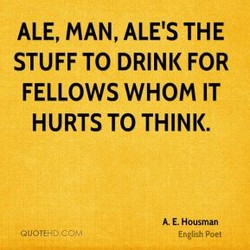 ALE, MAN, ALE'S THE 