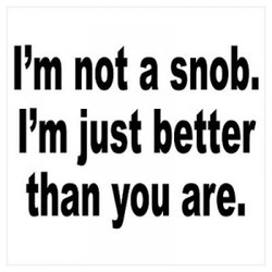 I'm not a snob, 