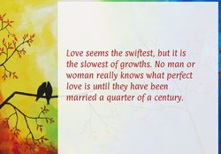Love seems the swiftest, but it is 