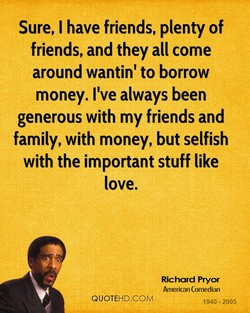 Sure, I have friends, plenty of 