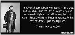The Raven's house is built with reeds, — Sing woe, 