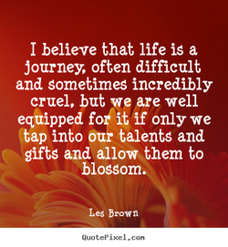 I believe that life iS a 