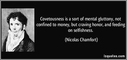 Covetousness is a sort of mental gluttony, not 